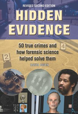 Hidden Evidence: 50 True Crimes and How Forensic Science Helped Solve Them - Owen, David, Lord, and Noguchi, Thomas (Preface by), and Reichs, Kathy (Foreword by)