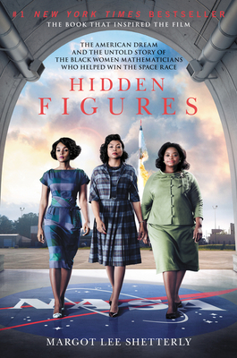 Hidden Figures: The American Dream and the Untold Story of the Black Women Mathematicians Who Helped Win the Space Race - Shetterly, Margot Lee