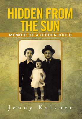 Hidden from the Sun: Memoir of a Hidden Child - Kalsner, Jenny