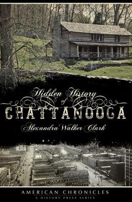Hidden History of Chattanooga - Clark, Alexandra Walker