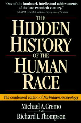 Hidden History of the Human Race: The Condensed Edition of Forbidden Archeology - Cremo, Michael A, and Thompson, Richard L