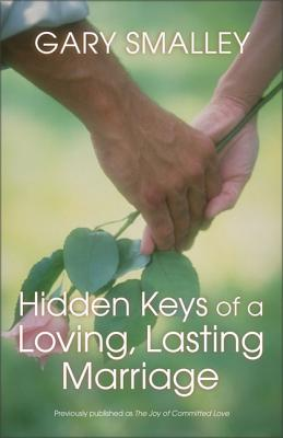 Hidden Keys of a Loving, Lasting Marriage - Smalley, Gary, Dr., and Smalley, Norma