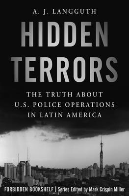 Hidden Terrors: The Truth about U.S. Police Operations in Latin America - Miller, Mark Crispin (Introduction by), and Langguth, A J