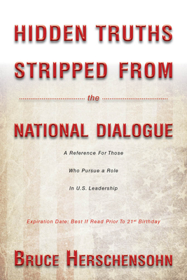 Hidden Truths Stripped from the National Dialogue - Herschensohn, Bruce