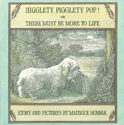 Higglety Pigglety Pop!: or There Must Be More to Life - Sendak, Maurice