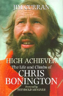 High Achiever: The Life and Climbs of Chris Bonington - Curran, Jim, and Messner, Reinhold (Foreword by)