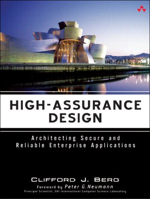 High-Assurance Design: Architecting Secure and Reliable Enterprise Applications - Berg, Clifford J