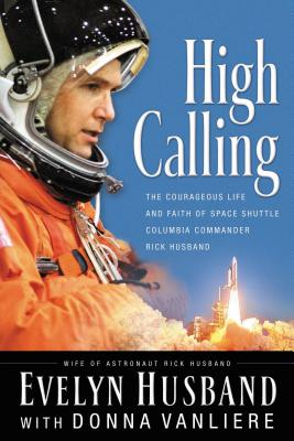 High Calling: The Courageous Life and Faith of Space Shuttle Columbia Commander Rick Husband - Husband, Evelyn