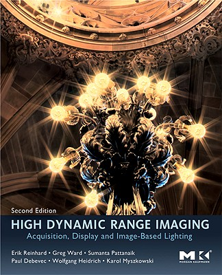 High Dynamic Range Imaging: Acquisition, Display, and Image-Based Lighting - Reinhard, Erik, and Heidrich, Wolfgang, and Debevec, Paul