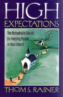 High Expectations: The Remarkable Secret for Keeping People in Your Church - Rainer, Thom S