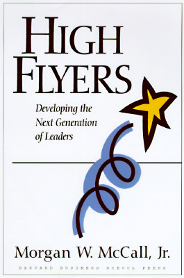 High Flyers: Developing the Next Generation of Leaders - McCall, Morgan W