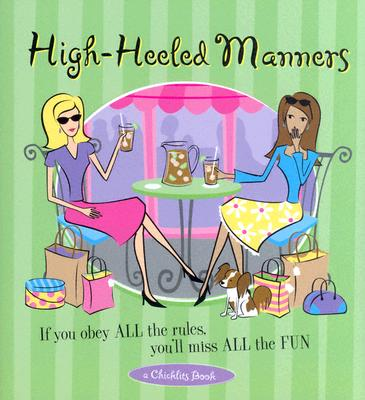 High-Heeled Manners: If You Obey All the Rules, You'll Miss All the Fun - Conari Press (Creator)