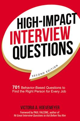 High-Impact Interview Questions: 701 Behavior-Based Questions to Find the Right Person for Every Job - Hoevemeyer, Victoria