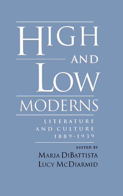 High & Low Moderns: Literature & Culture 1889-1939 - DiBattista, Maria (Editor), and McDiarmid, Lucy (Editor)