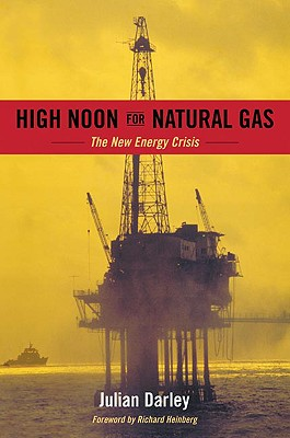 High Noon for Natural Gas: The New Energy Crisis - Darley, Julian