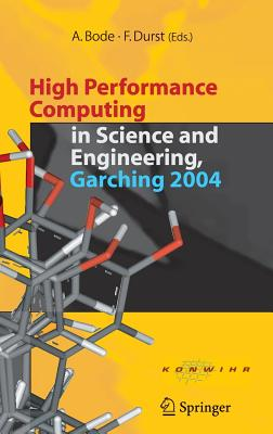 High Performance Computing in Science and Engineering, Garching 2004: Transaction of the Konwihr Result Workshop, October 14-15, 2004, Technical University of Munich, Garching, Germany - Bode, Arndt (Editor), and Durst, Franz (Editor)