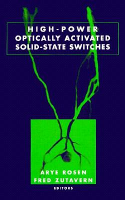 High-Power Optically Activated Solid-State Switches - Rosen, Arye (Editor), and Zutavern, Fred J (Editor)