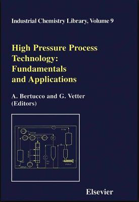 High Pressure Process Technology: Fundamentals and Applications - Bertucco, A