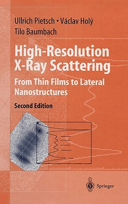 High-Resolution X-Ray Scattering: From Thin Films to Lateral Nanostructures - Pietsch, Ullrich, and Holy, Vaclav, and Baumbach, Tilo