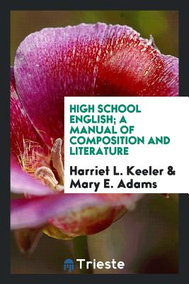 High School English; A Manual of Composition and Literature - Keeler, Harriet L