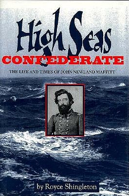 High Seas Confederate: The Life and Times of John Newland Maffitt - Shingleton, Royce