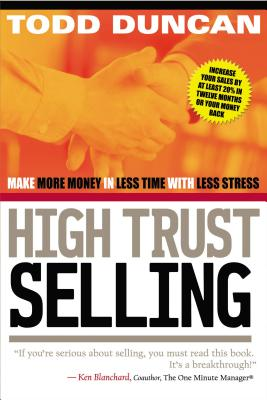 High Trust Selling: Make More Money in Less Time with Less Stress - Duncan, Todd