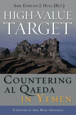 High-Value Target: Countering Al Qaeda in Yemen - Hull, Edmund J.