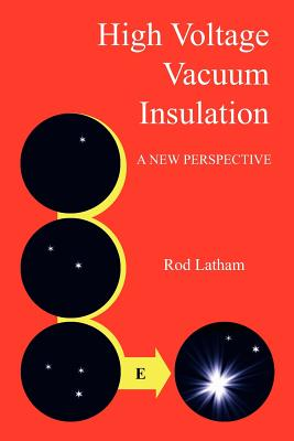 High Voltage Vacuum Insulation: A New Perspective - Latham, Rod