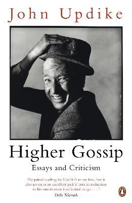 Higher Gossip: Essays and Criticism - Updike, John