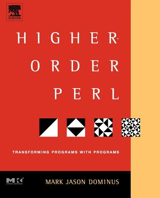 Higher-Order Perl: Transforming Programs with Programs - Dominus, Mark, and Dominus, Mark Jason