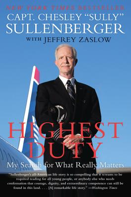 Highest Duty: My Search for What Really Matters - Sullenberger, Chesley B, Captain, and Zaslow, Jeffrey