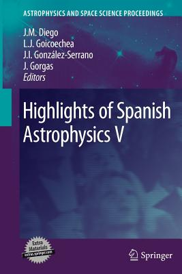 Highlights of Spanish Astrophysics V - Diego, Jose M. (Editor), and Goicoechea, Luis J. (Editor), and Gonzalez-Serrano, J. Ignacio (Editor)