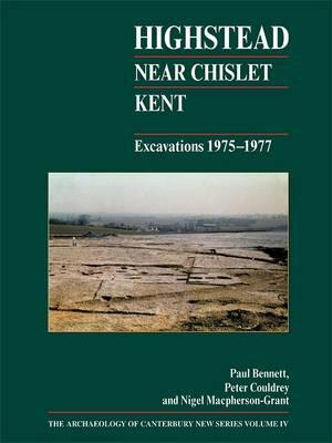 Highstead, Near Chislet, Kent: Excavations 1975-1977 - Bennett, Paul