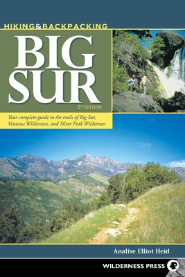 Hiking & Backpacking Big Sur: Your Complete Guide to the Trails of Big Sur, Ventana Wilderness, and Silver Peak Wilderness - Elliot Heid, Analise