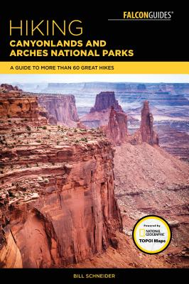 Hiking Canyonlands and Arches National Parks: A Guide to More Than 60 Great Hikes - Schneider, Bill