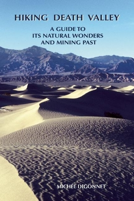 Hiking Death Valley: A Guide to Its Natural Wonders and Mining Past - Digonnet, Michel