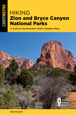 Hiking Zion and Bryce Canyon National Parks: A Guide to Southwestern Utah's Greatest Hikes - Molvar, Erik