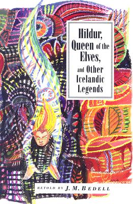 Hildur, Queen of the Elves: And Other Icelandic Legends - Bedell, J M (Retold by), and Gunnell, Terry (Translated by)