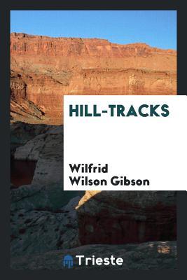 Hill-Tracks - Gibson, Wilfrid Wilson