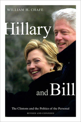 Hillary and Bill: The Clintons and the Politics of the Personal - Chafe, William H