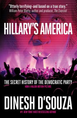 Hillary's America: The Secret History of the Democratic Party - D'Souza, Dinesh