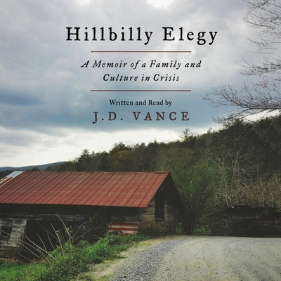 Hillbilly Elegy: A Memoir of a Family and Culture in Crisis - Vance, J D (Read by)