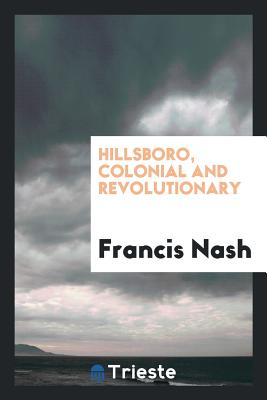Hillsboro, Colonial and Revolutionary - Nash, Francis