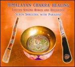 Himalayan Chakra Healing: Tibetan Singing Bowls And Didjeridoo
