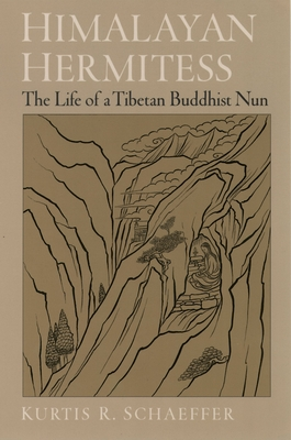 Himalayan Hermitess: The Life of a Tibetan Buddhist Nun - Schaeffer, Kurtis R