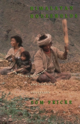 Himalayan Households: Tamang Demography and Domestic Processes - Fricke, Thomas E, and Fricke, Tom, Professor