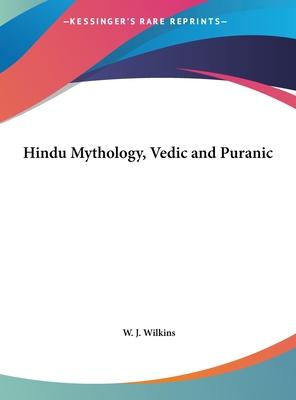 Hindu Mythology, Vedic and Puranic - Wilkins, W J