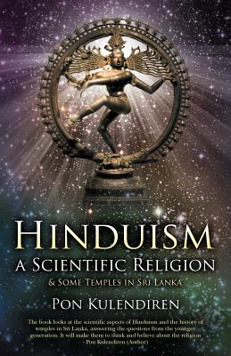 Hinduism a Scientific Religion: & Some Temples in Sri Lanka - Kulendiren, Pon