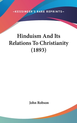 Hinduism and Its Relations to Christianity (1893) - Robson, John