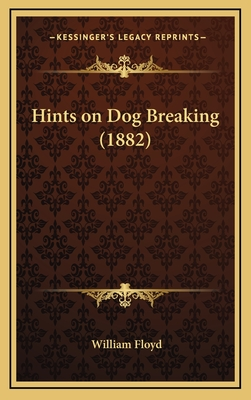 Hints on Dog Breaking (1882) - Floyd, William